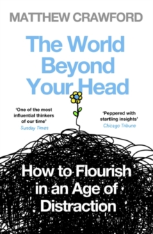 The World Beyond Your Head : How to Flourish in an Age of Distraction, Paperback Book