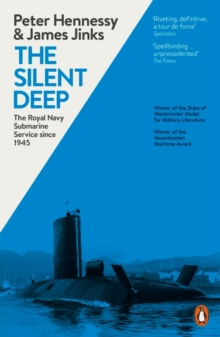 The Silent Deep : The Royal Navy Submarine Service Since 1945, Paperback / softback Book