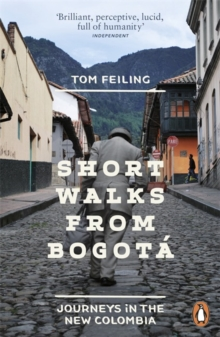 Short Walks from Bogota : Journeys in the New Colombia, Paperback Book