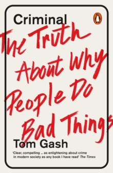 Criminal : The Truth About Why People Do Bad Things, Paperback / softback Book