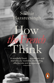How the French Think : An Affectionate Portrait of an Intellectual People, Paperback Book