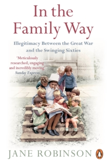 In the Family Way : Illegitimacy Between the Great War and the Swinging Sixties, Paperback Book