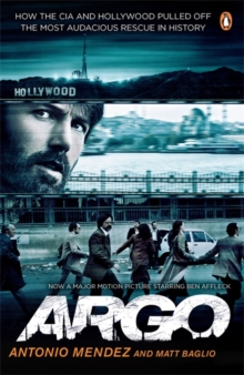 Argo : How the CIA and Hollywood Pulled Off the Most Audacious Rescue in History, Paperback / softback Book