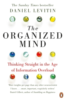 The Organized Mind : Thinking Straight in the Age of Information Overload, Paperback / softback Book