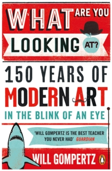 What are You Looking At? : 150 Years of Modern Art in the Blink of an Eye, Paperback Book