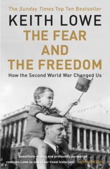 The Fear and the Freedom : Why the Second World War Still Matters, Paperback / softback Book