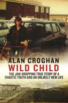 Wild Child : The jaw-dropping true story of a chaotic youth and an unlikely new life, Paperback Book
