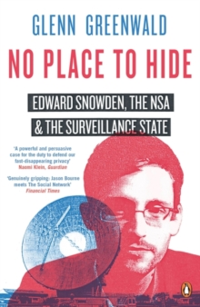 No Place to Hide : Edward Snowden, the NSA and the Surveillance State, Paperback / softback Book