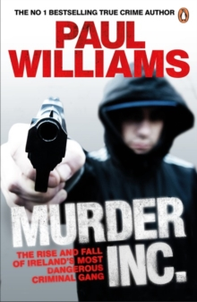 Murder Inc. : The Rise and Fall of Ireland's Most Dangerous Criminal Gang, Paperback Book