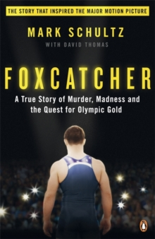 Foxcatcher : A True Story of Murder, Madness and the Quest for Olympic Gold, Paperback / softback Book