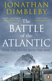 The Battle of the Atlantic : How the Allies Won the War, Paperback Book