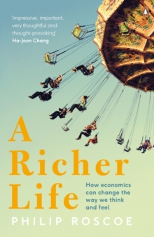A Richer Life : How Economics Can Change the Way We Think and Feel, Paperback / softback Book
