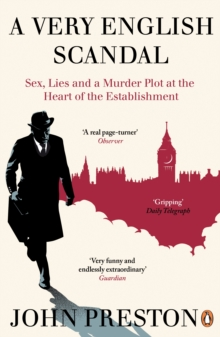 A Very English Scandal : Sex, Lies and a Murder Plot at the Heart of the Establishment: Now a Major BBC Series Starring Hugh Grant, Paperback / softback Book