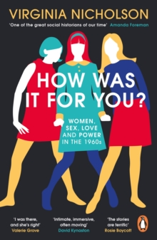 How Was It For You? : Women, Sex, Love and Power in the 1960s, Paperback / softback Book