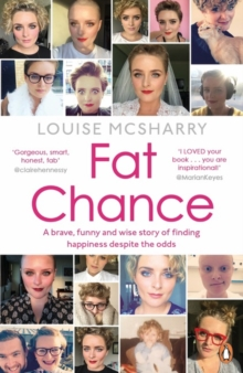 Fat Chance : A Brave, Funny and Wise Story of Finding Happiness Despite the Odds, Paperback Book