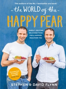 The World of the Happy Pear : Over 100 Simple, Tasty Plant-based Recipes for a Happier, Healthier You, Hardback Book