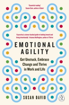 Emotional Agility : Get Unstuck, Embrace Change and Thrive in Work and Life, Paperback / softback Book