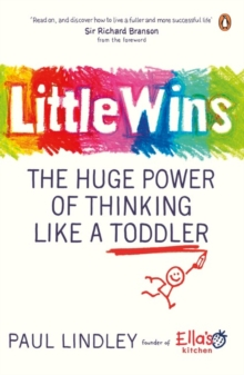 Little Wins : The Huge Power of Thinking Like a Toddler, Paperback / softback Book