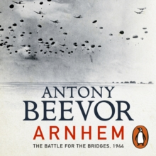 Arnhem : The Battle for the Bridges, 1944: The Sunday Times No 1 Bestseller, eAudiobook MP3 eaudioBook