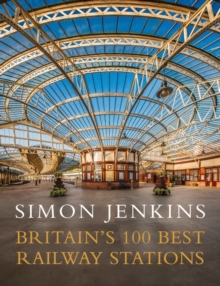 Britain's 100 Best Railway Stations, Hardback Book