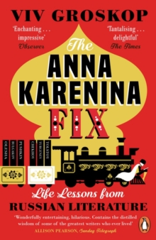 The Anna Karenina Fix : Life Lessons from Russian Literature, Paperback / softback Book
