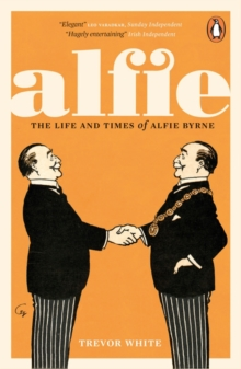 Alfie : The Life and Times of Alfie Byrne, Paperback / softback Book