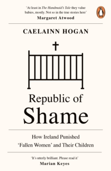 Republic of Shame : How Ireland Punished 'Fallen Women' and Their Children, Paperback / softback Book