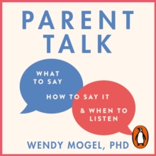 Parent Talk : Transform Your Relationship with Your Child By Learning What to Say, How to Say it, and When to Listen, eAudiobook MP3 eaudioBook