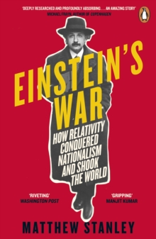 Einstein's War : How Relativity Conquered Nationalism and Shook the World, Paperback / softback Book