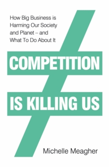Competition is Killing Us : How Big Business is Harming Our Society and Planet - and What To Do About It, EPUB eBook
