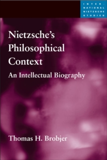 Nietzsche's Philosophical Context : An Intellectual Biography, Hardback Book
