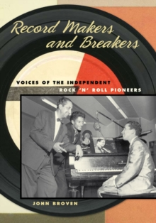Record Makers and Breakers : Voices of the Independent Rock 'n' Roll Pioneers, Hardback Book