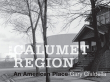 The Calumet Region : An American Place, Hardback Book