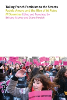 Taking French Feminism to the Streets : Fadela Amara Dn the Rise of Ni Putes Ni Soumises, Hardback Book