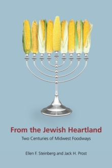 From the Jewish Heartland : Two Centuries of Midwest Foodways, Hardback Book