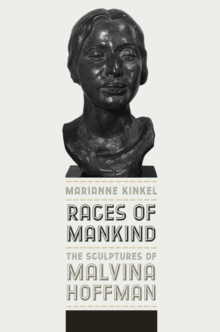 Races of Mankind : The Sculptures of Malvina Hoffman, Hardback Book