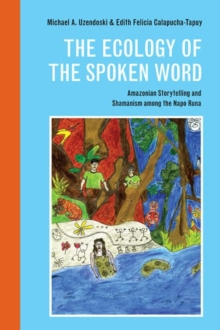 The Ecology of the Spoken Word : Amazonian Storytelling and the Shamanism Among the Napo Runa, Hardback Book