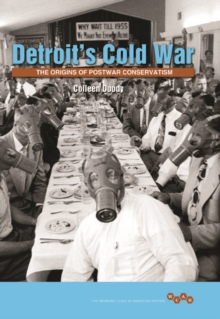 Detroit's Cold War : The Origins of Postwar Conservatism, Hardback Book