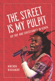 The Street is My Pulpit : Hip Hop and Christianity in Kenya, Hardback Book