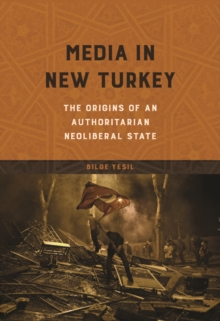 Media in New Turkey : The Origins of an Authoritarian Neoliberal State, Hardback Book