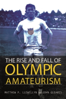 The Rise and Fall of Olympic Amateurism, Hardback Book