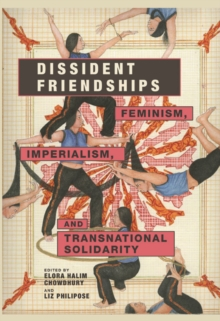 Dissident Friendships : Feminism, Imperialism, and Transnational Solidarity, Hardback Book