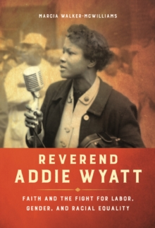 Reverend Addie Wyatt : Faith and the Fight for Labor, Gender, and Racial Equality, Hardback Book