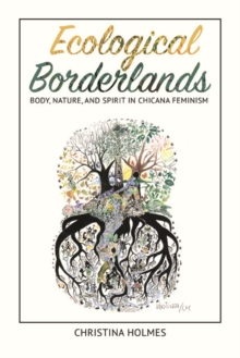 Ecological Borderlands : Body, Nature, and Spirit in Chicana Feminism, Hardback Book