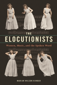 The Elocutionists : Women, Music, and the Spoken Word, Hardback Book