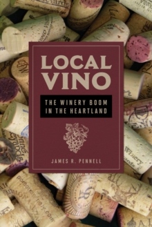 Local Vino : The Winery Boom in the Heartland, Hardback Book