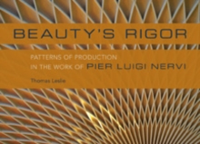 Beauty's Rigor : Patterns of Production in the Work of Pier Luigi Nervi, Hardback Book