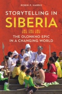 Storytelling in Siberia : The Olonkho Epic in a Changing World, Hardback Book