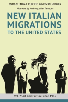 New Italian Migrations to the United States : Vol. 2: Art and Culture since 1945, Hardback Book