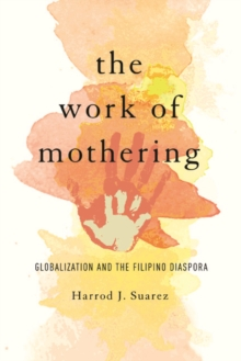 The Work of Mothering : Globalization and the Filipino Diaspora, Hardback Book